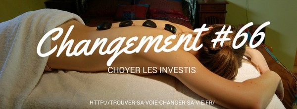 Changement #66 - Choyer les investis