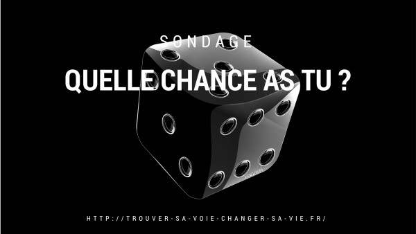 SONDAGE - quelle chance as tu ?